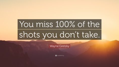 16079-Wayne-Gretzky-Quote-You-miss-100-of-the-shots-you-don-t-take